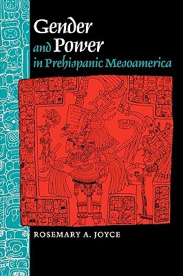 Gender And Power In Prehispanic Mesoamerica by Rosemary A. Joyce