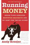 Running Money: Hedge Fund Honchos, Monster Markets and My Hunt for the Big Score