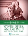 Wives, Spies, and Women of the Civil War
