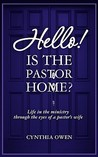 Hello! Is the Pastor Home?: Life in the Ministry Through the Eyes of a Pastor's Wife