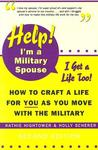 Help! I'm a Military Spouse, I Get a Life Too!: How to Craft a Life for You As You Move With the Military