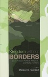 Kingdom Without Borders: Saudi Political, Religious and Media Frontiers