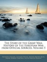 The Story of the Great War: History of the European War from Official Sources, Volume 5