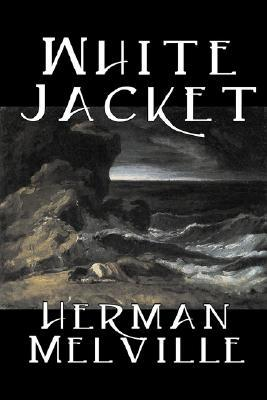 White Jacket or, the World on a Man-of-War by Herman Melville