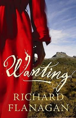 Wanting by Richard Flanagan
