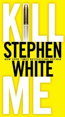 Kill Me by Stephen White