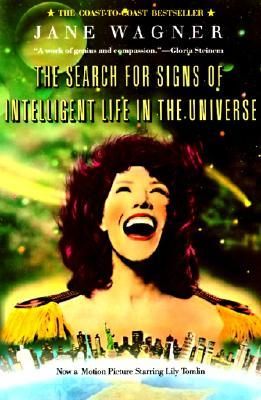The Search for Signs of Intelligent Life in the Universe by Jane Wagner