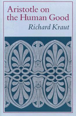 Aristotle on the Human Good by Richard Kraut