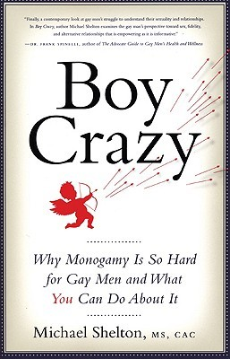 Boy Crazy: Why Monogamy Is So Hard for Gay Men and What You Can Do About It