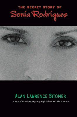The Secret Story of Sonia Rodriguez by Alan Lawrence Sitomer