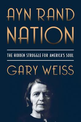 Ayn Rand Nation by Gary Weiss