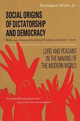 Social Origins of Dictatorship and Democracy by Barrington Moore Jr.