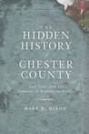 The Hidden History of Chester County: Lost Tales from the Delaware and Brandywine Valleys (PA)