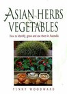 Asian Herbs And Vegetables: How To Identify, Grow And Use Them In Australia
