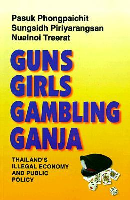 Guns, Girls, Gambling, Ganja by Pasuk Phongpaichit