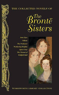 The Collected Novels of the Brontë Sisters by Charlotte Brontë