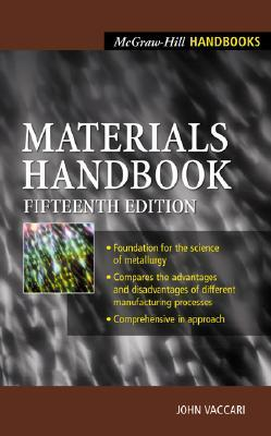 Materials Handbook: An Encyclopedia for Managers, Technical Professionals, Purchasing and Production Managers, Technicians and Supervisors (McGraw-Hill Handbooks)