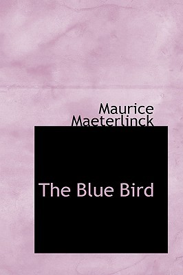 The Blue Bird by Maurice Maeterlinck