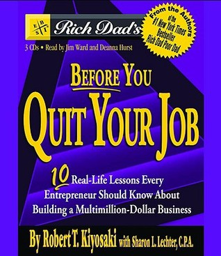 Rich Dad's Before You Quit Your Job: 10 Real-Life Lessons Every Entrepreneur Should Know About Building a Multimillion-Dollar Business