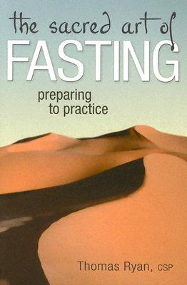 The Sacred Art of Fasting by Thomas Ryan