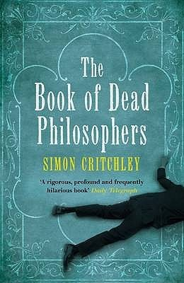 The Book of Dead Philosophers. Simon Critchley