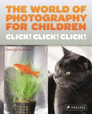Click Click Click! Photography for Children by George Sullivan