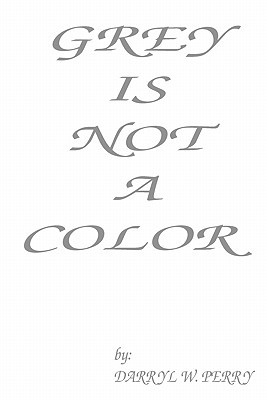 Grey Is Not a Color