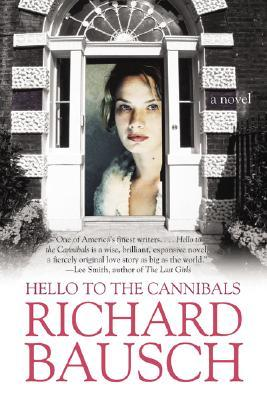 Hello to the Cannibals by Richard Bausch