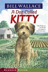 A Dog Called Kitty by Bill Wallace