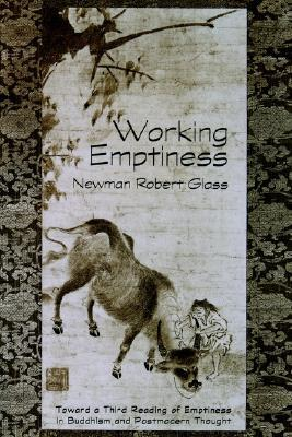 Working Emptiness: Toward a Third Reading of Emptiness in Buddhism and Postmodern Thought