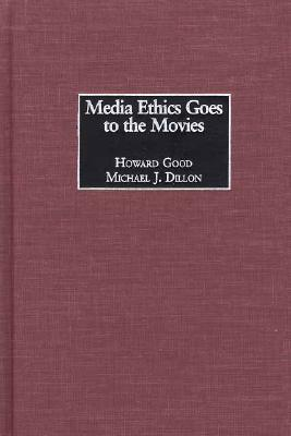 Media Ethics Goes to the Movies by Howard Good