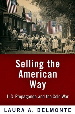 Selling The American Way: U. S. Propaganda And The Cold War