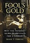 Fool's Gold: Why the Internet Is No Substitute for a Library