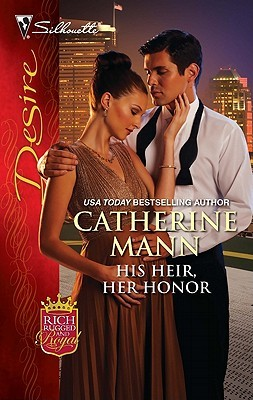 His Heir, Her Honor (Rich, Rugged And Royal #3) by Catherine Mann