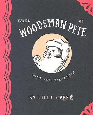 Tales of Woodsman Pete by Lilli Carré