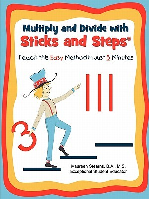 Multiply and Divide with Sticks and Steps by Maureen Stearns