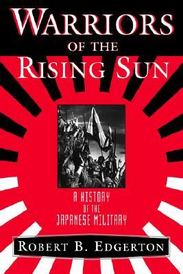 Warriors of the Rising Sun by Robert B. Edgerton