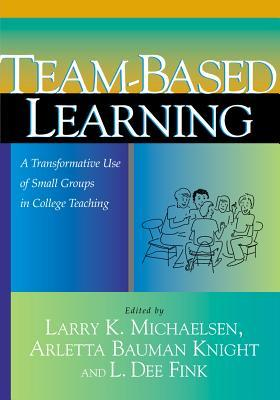 Team-Based Learning by Larry K. Michaelsen