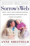 Sorrow's Web: Hope, Help, and Understanding for Depressed Mothers and Their Children