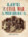 Life in Civil War America: A Guide to Everyday Life During the War Between the States