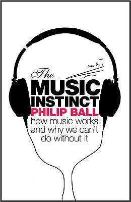 The Music Instinct by Philip Ball
