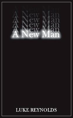 A New Man by Luke Reynolds