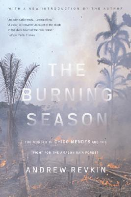 The Burning Season: The Murder of Chico Mendes and the Fight for the Amazon Rain Forest
