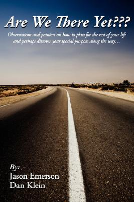 Are We There Yet: Observations and Pointers on How to Plan for the Rest of Your Life and Perhaps Discover Your Special Purpose Along the Way