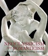 Neoclassicism and Romanticism: Architecture, Sculpture, Painting, Drawings: 1750-1848