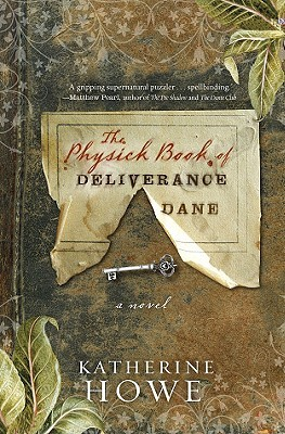 The Physick Book of Deliverance Dane by Katherine Howe