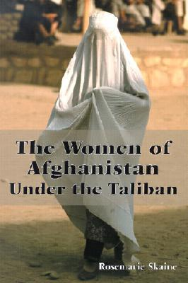 The Women of Afghanistan Under the Taliban by Rosemarie Skaine