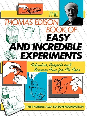 The Thomas Edison Book of Easy and Incredible Experiments by James G. Cook
