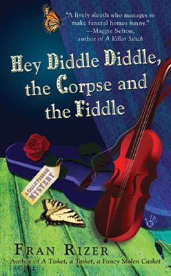 Hey Diddle Diddle, the Corpse and the Fiddle by Fran Rizer