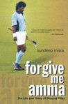 Forgive Me Amma: The Life And Times Of Dhanraj Pillay